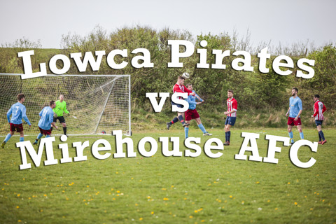 Lowca Pirates vs Mirehouse AFC